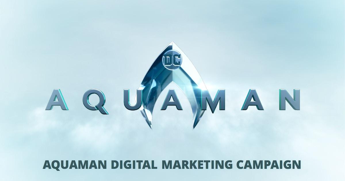 Aquaman Digital Marketing Campaign The Shorty Awards
